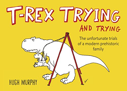 Price comparison product image T-Rex Trying and Trying: The Unfortunate Trials of a Modern Prehistoric Family