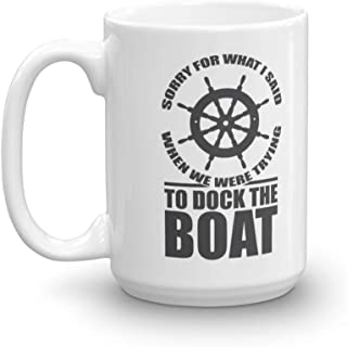 Sorry For What I Said When We Were Trying To Dock The Boat Boating Theme Coffee & Tea Gift Mug Cup For A New Pontoon Boat Owner, Professional Sailor, Fisherman & Angler (15oz)