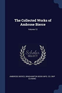 The Collected Works of Ambrose Bierce; Volume 12