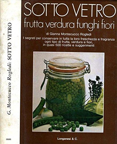 Sotto Vetro. Frutta, verdura, funghi, fiori, erbe aromatiche e spezie.