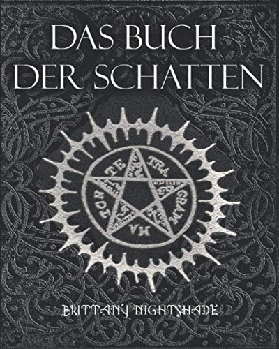 Das Buch Der Schatten: Hexenmagie: Weiße Magie, Liebeszauber, Schwarzen Magie, Buch der Zaubersprüche