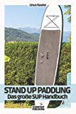 Stand Up Paddling: Das große SUP Handbuch