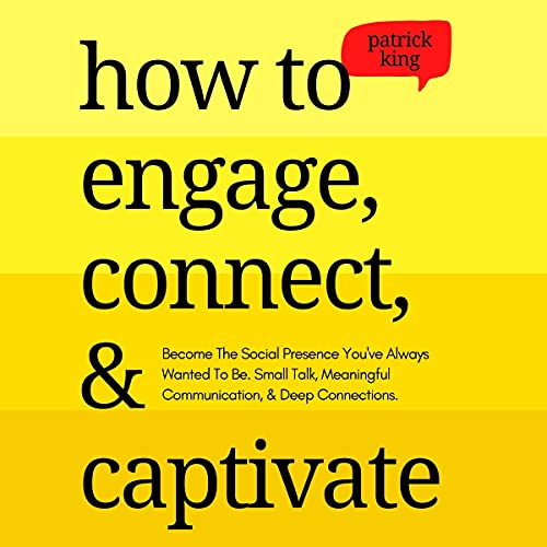How to Engage, Connect, & Captivate Audiobook By Patrick King cover art
