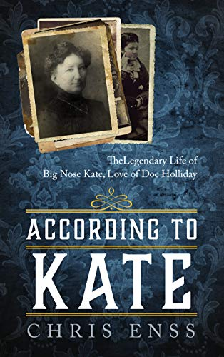 Enss, C: According to Kate: The Legendary Life of Big Nose Kate, Love of Doc Holliday