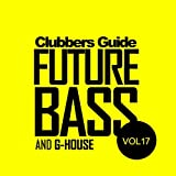 Clubbers Guide, Vol.17: Future Bass & G-House