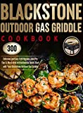 Blackstone Outdoor Gas Griddle Cookbook: 300 Delicious and Easy Grill Recipes, plus Pro Tips & Illustrated Instructions to Quick-Start with Your Blackstone Outdoor Gas Griddle