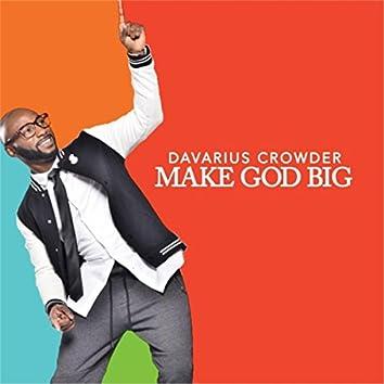 Make God Big
