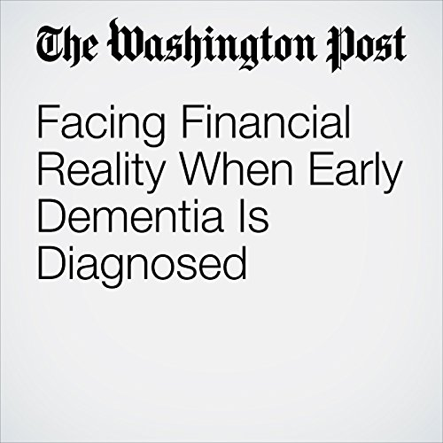 Facing Financial Reality When Early Dementia Is Diagnosed audiobook cover art