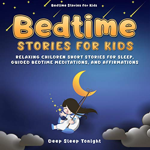 Bedtime Stories for Kids: Relaxing Children Short Stories for Sleep, Guided Bedtime Meditations, and Affirmations audiobook cover art