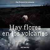 Hay Flores en Los Volcanes