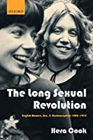 The Long Sexual Revolution: English Women, Sex, and Contraception 1800-1975