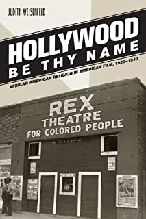 Hollywood be Thy Name: African American Religion in American Film, 1929-1949 by Judith Weisenfeld (2007-06-15)