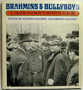 Hardcover Brahmins & Bullyboys: G. Frank Radway's Boston Album Book
