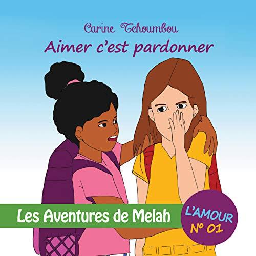 Les Aventures de Melah: Aimer c'est pardonner (L'amour t. 1) (French Edition)
