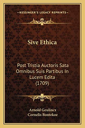Sive Ethica: Post Tristia Auctoris Sata Omnibus Suis Partibus In Lucem Edita (1709) (Latin Edition)
