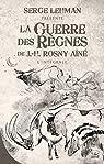 Serge Lehman présente : La Guerre des règnes - Intégrale par Rosny aîné
