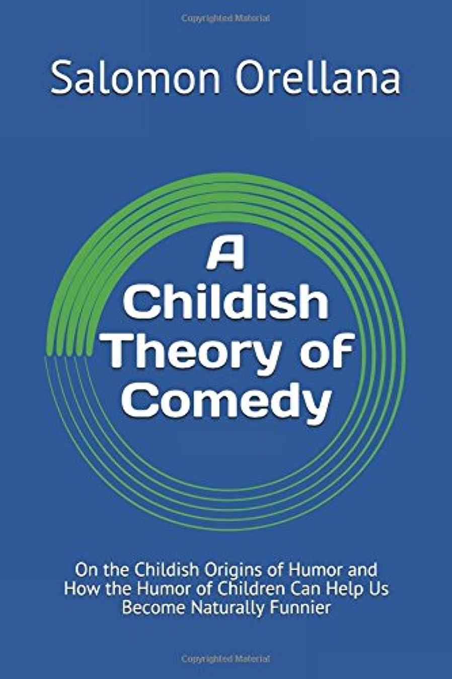 やる輸送砂漠A Childish Theory of Comedy: On the Childish Origins of Humor and How the Humor of Children Can Help Us Become Naturally Funnier