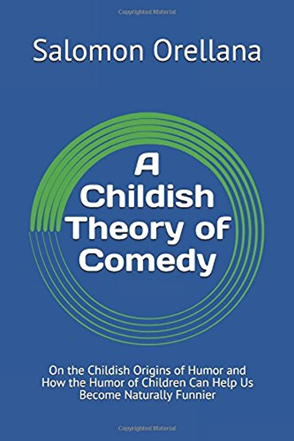 少しいらいらさせるまたねA Childish Theory of Comedy: On the Childish Origins of Humor and How the Humor of Children Can Help Us Become Naturally Funnier