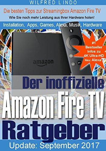 Amazon Fire TV (4K Ultra-HD) und Fire TV Stick – der inoffizielle Ratgeber: Tipps zu Installation, Apps, Games, Alexa, Fotos, Musik und Hardware der Streamingbox