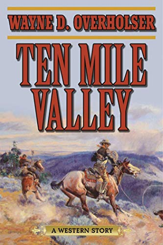 Ten Mile Valley: A Western Story by [Wayne D. Overholser]