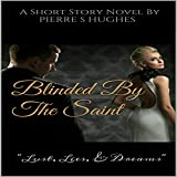 """Blinded by the Saint: """"Lust, Lies & Dreams"""" - Pierre S Hughes"""