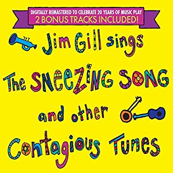 Jim Gill Sings the Sneezing Song and Other Contagious Tunes: 20th Anniversary Edition with Two Bonus Tracks!