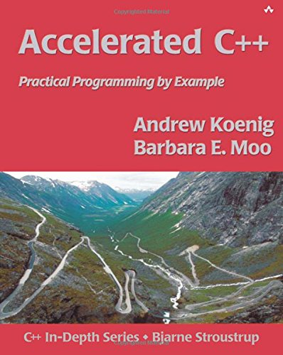 Accelerated C++: Practical Programming by Example (Addison-Wesley C++ In-Depth)