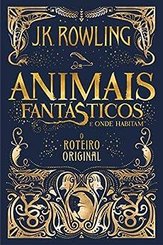 Animais Fantásticos e Onde Habitam: O Roteiro Original por [J.K. Rowling, Anna Vincentini]