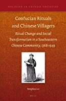 Confucian Rituals and Chinese Villagers: Ritual Change and Social Transformation in a Southeastern Chinese Community, 1368-1949 (Religion in Chinese Societies)