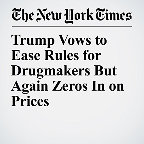Trump Vows to Ease Rules for Drugmakers But Again Zeros In on Prices copertina