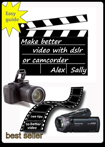 Make better videos with your dslr or camera: Filming with Canon and Nikon dslr, compact cameras and camcorder (English Edition)