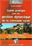 Guide pratique pour une gestion dynamique de la commune rurale - Faire face aux exigences de l'administration communale