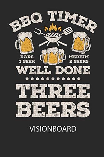 BBQ TIMER WELL DONE THREE BEERS - Visionboard: Halte deine Visionen schriftlich fest und motiviere dich jeden Tag aufs Neue, wenn du das Buch öffnest und das geschriebene durchliest!