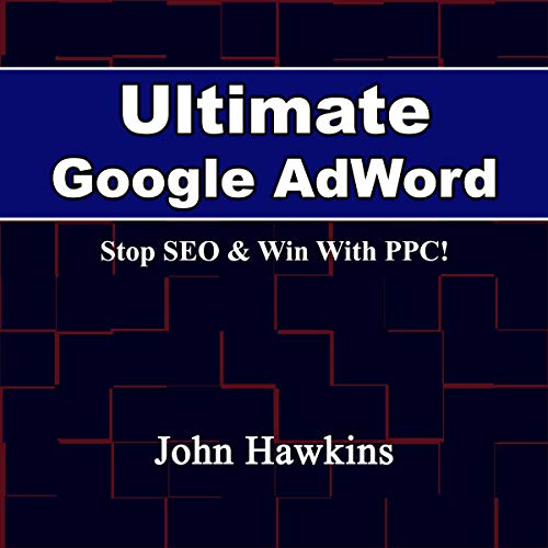 Ultimate Google AdWords Course - Stop SEO & Win with PPC! audiobook cover art