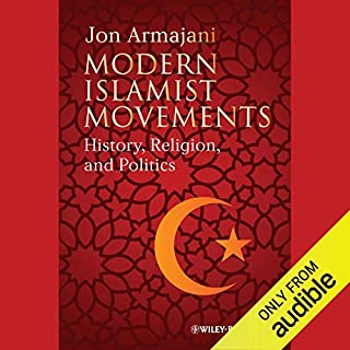 Modern Islamist Movements     History, Religion, and Politics              By:                                                                                                                                 Jon Armajani                               Narrated by:                                                                                                                                 John Farrell                      Length: 9 hrs and 16 mins     1 rating     Overall 5.0