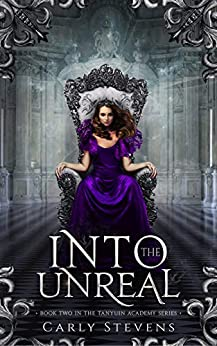 Into the Unreal (The Tanyuin Academy Series Book 2) by [Carly  Stevens]