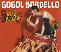 Live From Axis Mundi by Gogol Bordello (2009-10-06)