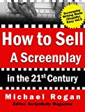 How to Sell a Screenplay in the 21st Century: Your No-Nonsense Screenwriter's Guide to Launching a Film Career (Book 5 of the 'Screenplay Writing Made Stupidly Easy' Collection) (English Edition)