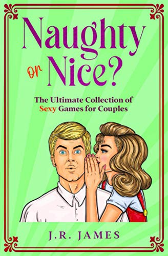 Naughty or Nice? The Ultimate Collection of Sexy Games for Couples: Would You Rather...?, Truth or Dare?, and Never Have I Ever...