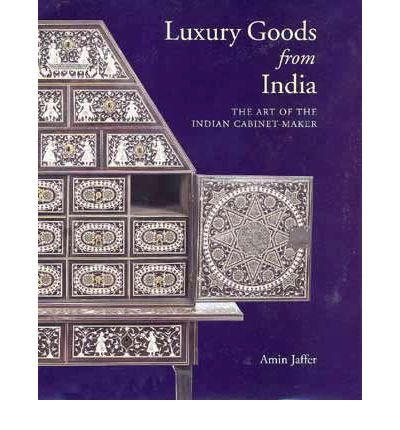 Luxury Goods from India: The Art of the Indian Cabinet-maker (Hardback) - Common