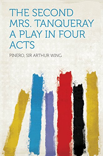 The Second Mrs. Tanqueray A Play in Four Acts (English Edition)