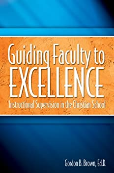 Guiding Faculty to Excellence: Instructional Supervision in the Christian School 1583310150 Book Cover