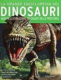 La grande enciclopedia dei dinosauri. Nascita ed evoluzione dei giganti della preistoria...