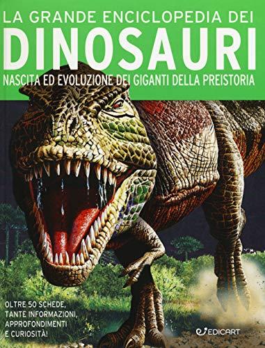 La grande enciclopedia dei dinosauri. Nascita ed evoluzione dei giganti della preistoria