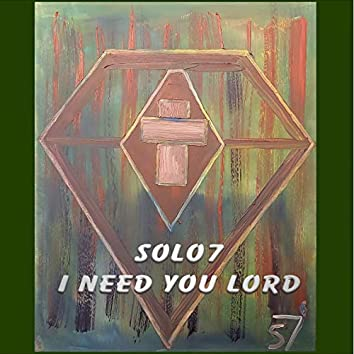 I Need You Lord