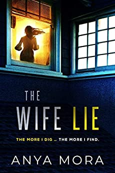 The Wife Lie: A suspense with a shocking twist by [Anya Mora]