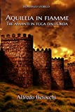 Aquileia in fiamme: Tre amanti in fuga dall'orda (Italian Edition)