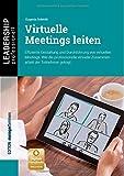 Virtuelle Meetings leiten: Effiziente Gestaltung und Durchführung von virtuellen Meetings. Wie die professionelle virtuelle Zusammenarbeit der Teilnehmer gelingt. (Leadership Professionell)