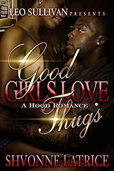 Good Girls Love Thugs: Adult Version by [Shvonne Latrice]