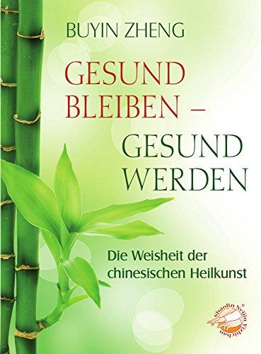 Gesund bleiben - gesund werden. Die Weisheit der chinesischen Heilkunst